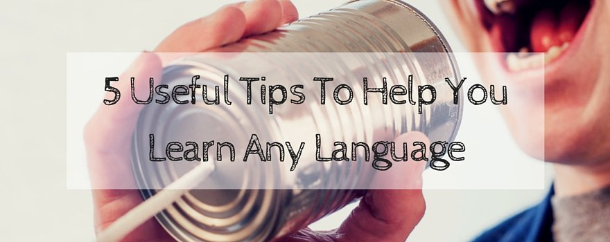 5 Useful Tips To Help You Learn Any Language