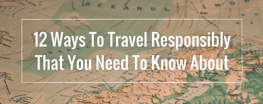 12 Ways To Travel Responsibly That You Need To Know About | GVI