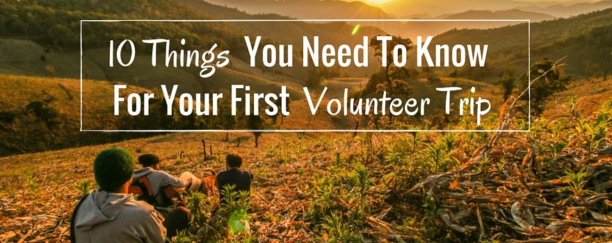 10 Things You Need To Know For Your First Volunteering Trip