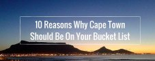 10 Reasons Why Cape Town Should Be On Your Bucket List