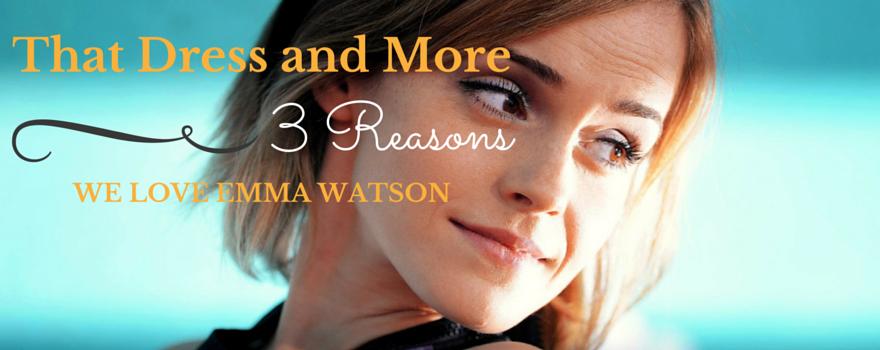 That Dress and More, Three Reasons We Love Emma Watson