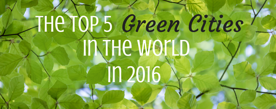 The Top 5 Green Cities In The World In 2016