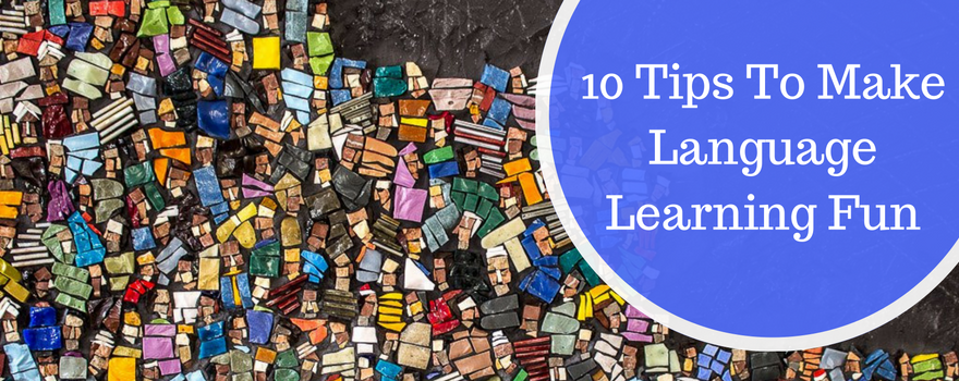 10 Tips To Make Language Learning Fun