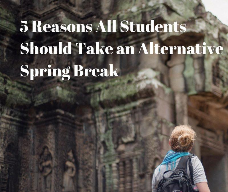 5 Reasons All Students Should Take an Alternative Spring Break