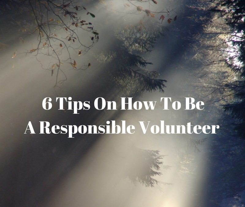 6 Tips On How To Be A Responsible Volunteer