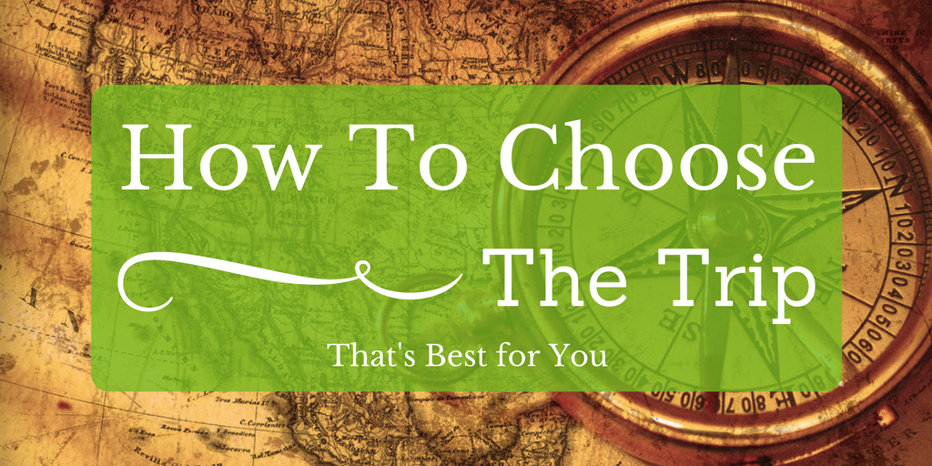 How to choose the trip that's best for you