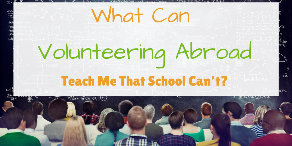 What Can Volunteering Abroad Teach Me That School Can't?