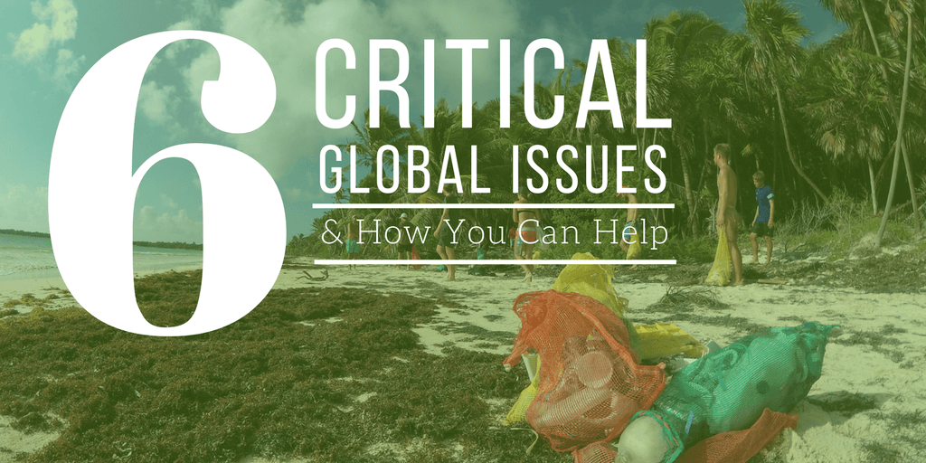 6 Critical Global Issues | What Are The World's Biggest Problems And How I Can Help?