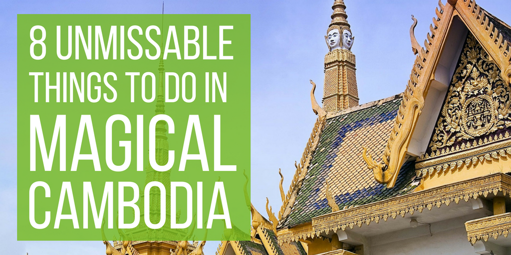 8 Unmissable Things To Do In Magical Cambodia