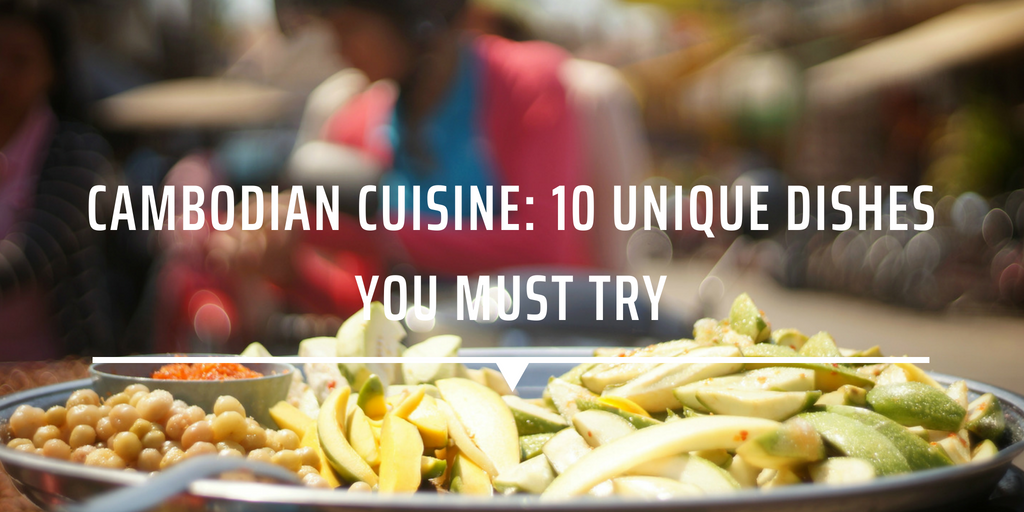 Cambodian cuisine: 10 unique dishes you must try