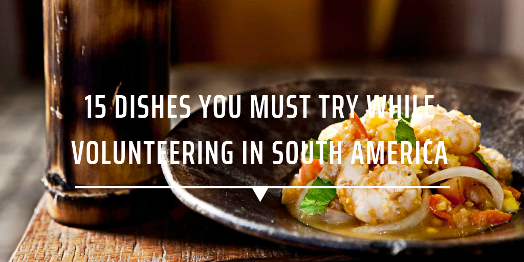 15 dishes you must try while volunteering in South America