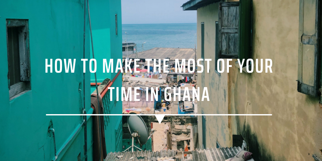 How to Make the Most of your Time in Ghana