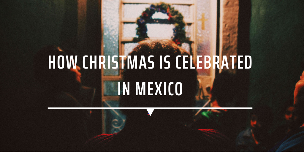 How Christmas is celebrated in Mexico