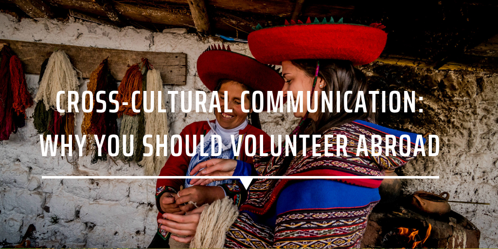 Cross-cultural communication: Why you should volunteer abroad