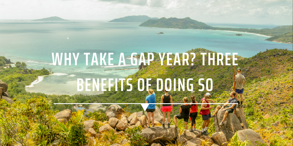 Why take a gap year? Three benefits of doing so