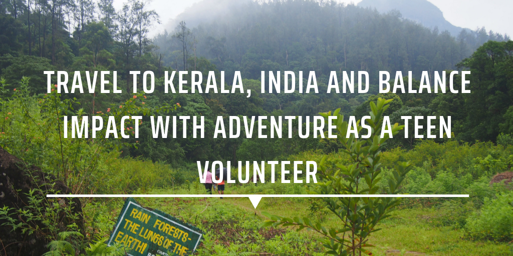 Travel to Kerala, India and balance impact with adventure as a teen volunteer