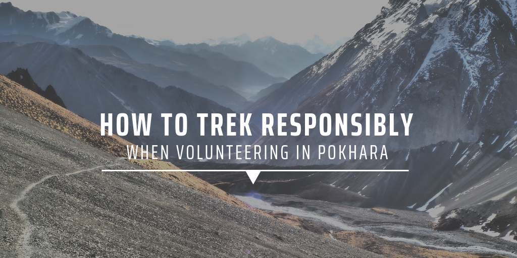 How to trek responsibly when volunteering in Pokhara