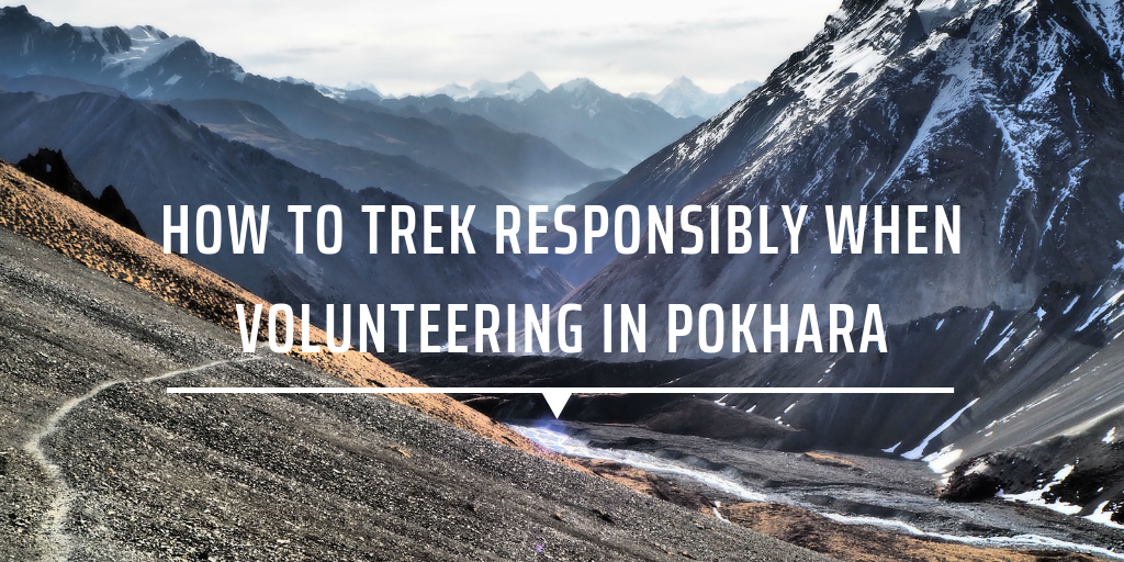 How to trek responsibly when volunteering in Pokhara