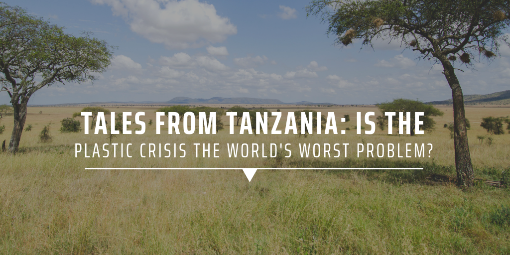 Tales from Tanzania: Is the plastic crisis the world's worst problem?