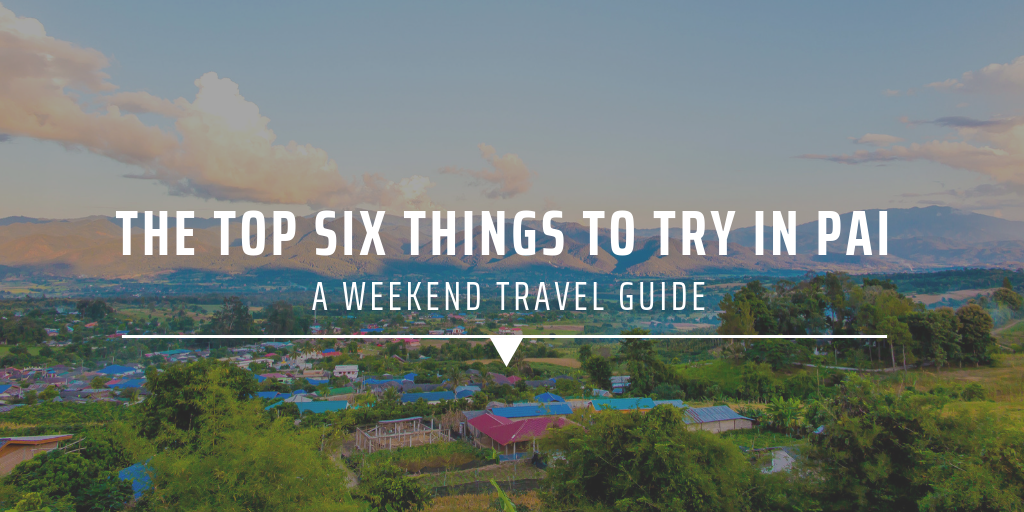 The top six things to try in Pai – a weekend travel guide