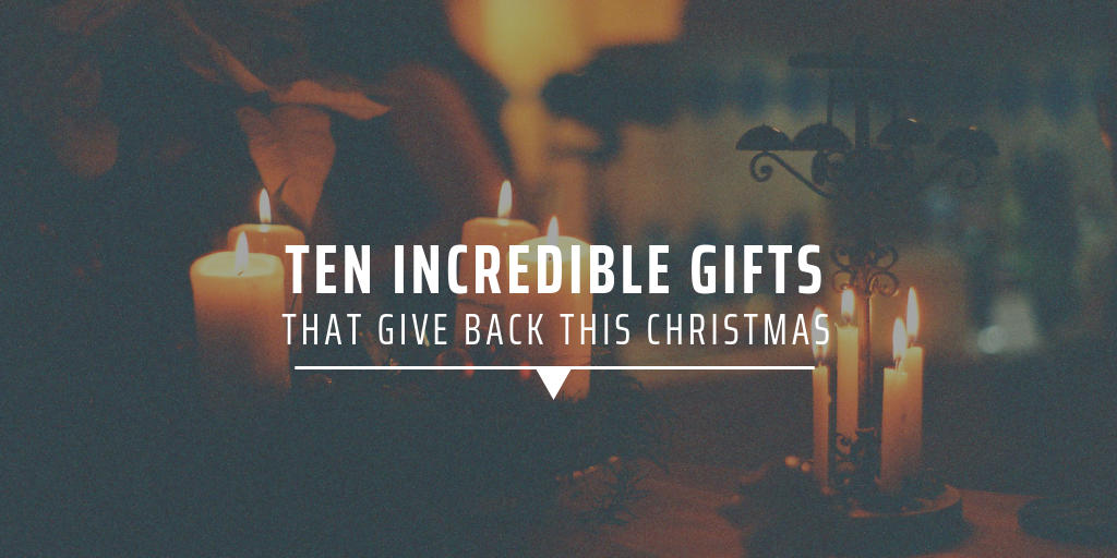 Ten incredible gifts that give back this Christmas