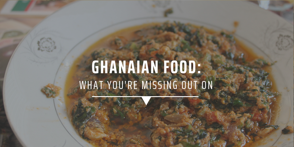 Ghanaian food: What you're missing out on