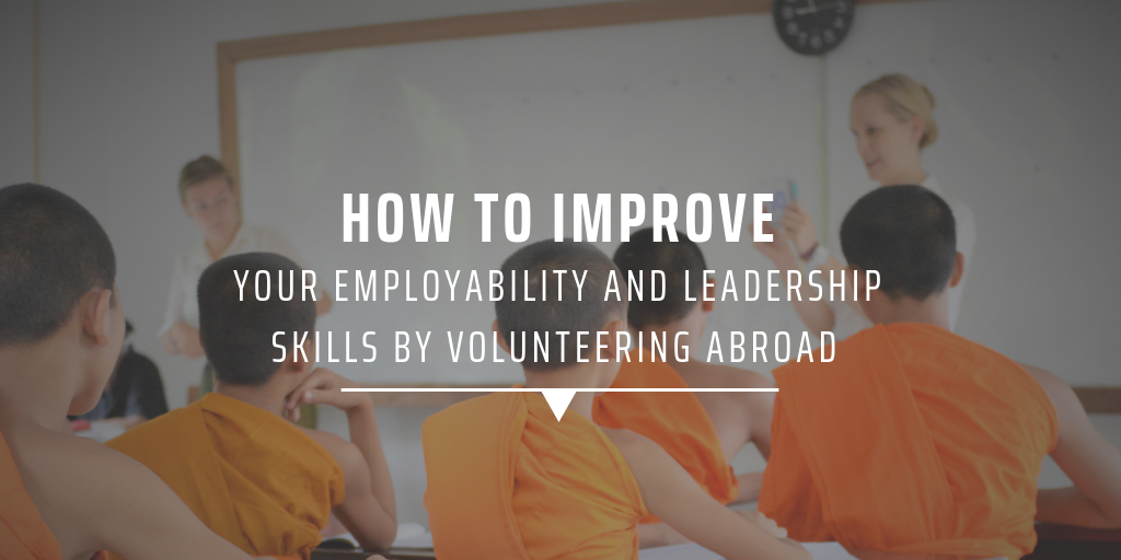 How to improve your employability and leadership skills by volunteering abroad