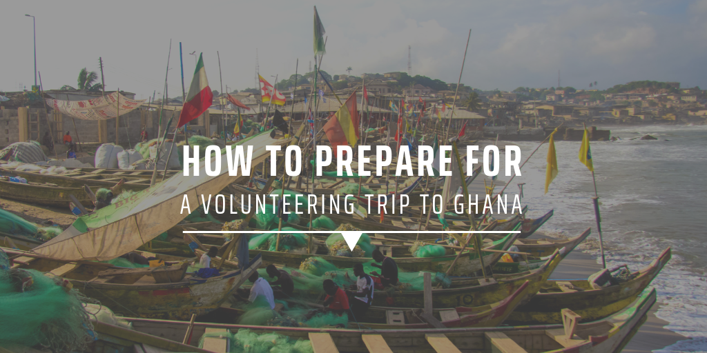 How to prepare for a volunteering trip to Ghana