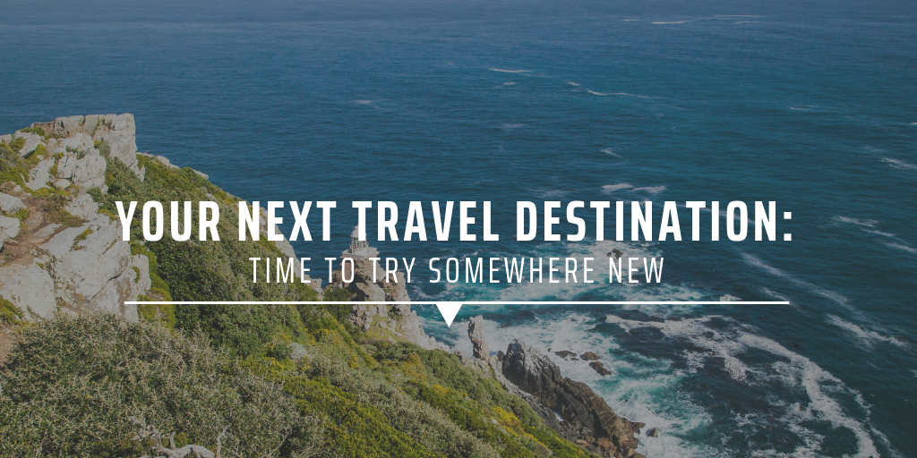 Your next travel destination: time to try somewhere new