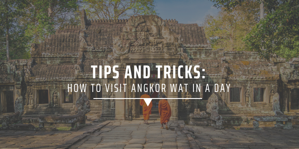 Tips and tricks: How to visit Angkor Wat in a day