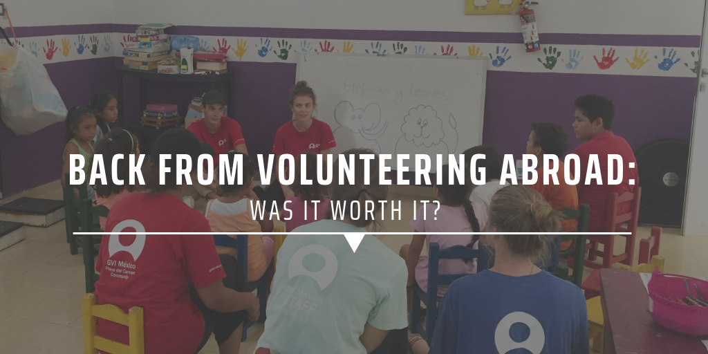 Back from volunteering abroad: Was it worth it?