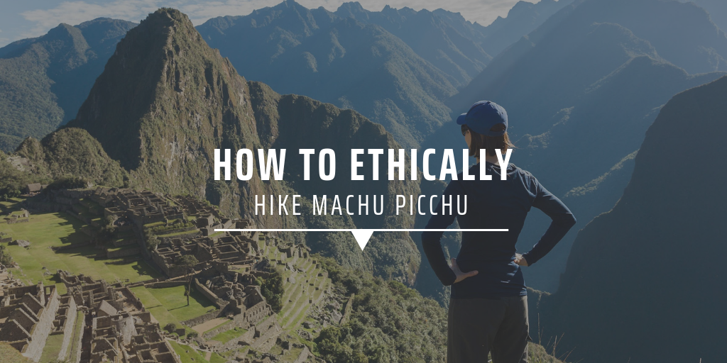 How to ethically hike Machu Picchu