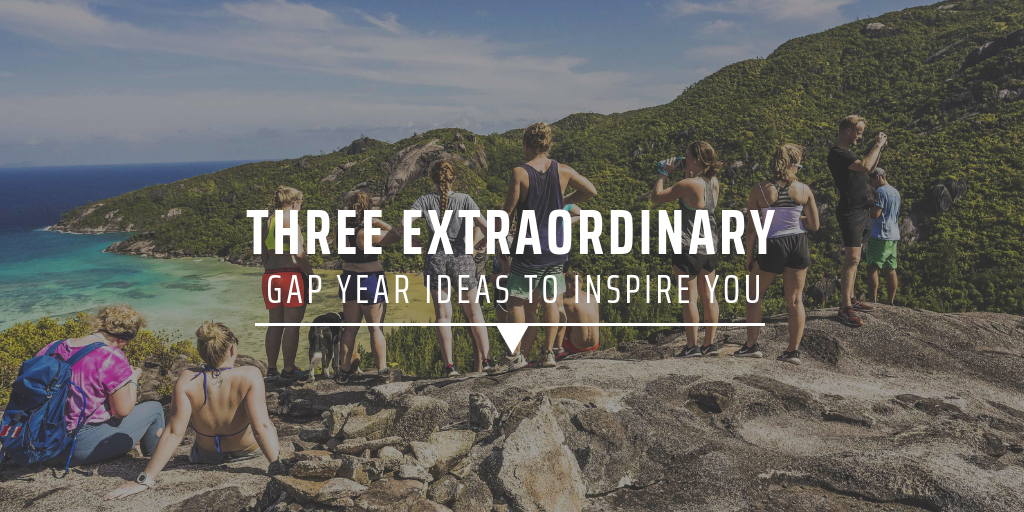 Three extraordinary gap year ideas to inspire you
