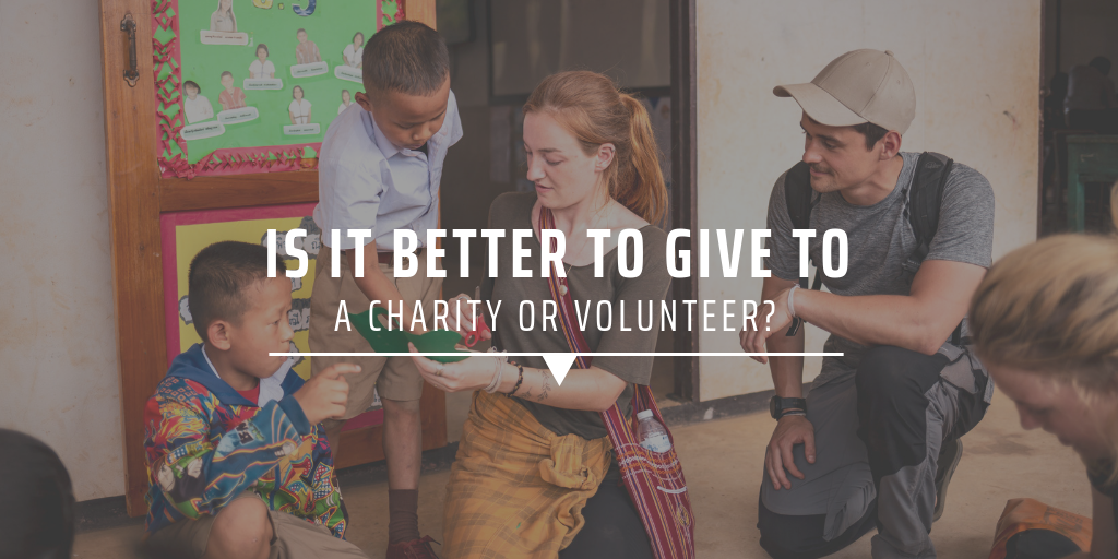 Is it better to give to a charity or volunteer