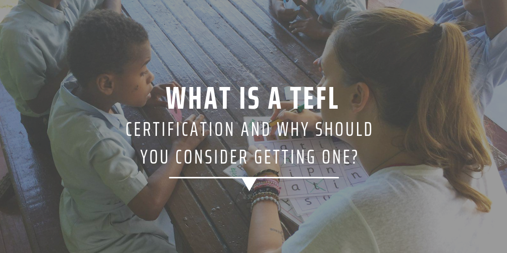 What is a TEFL certification and why should you consider getting one?