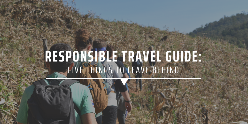 Responsible travel guide Five things to leave behind