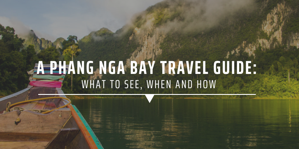 A Phang Nga Bay Thailand travel guide: What to see, when and how.