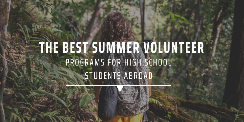 The best summer volunteer programs for high school students abroad