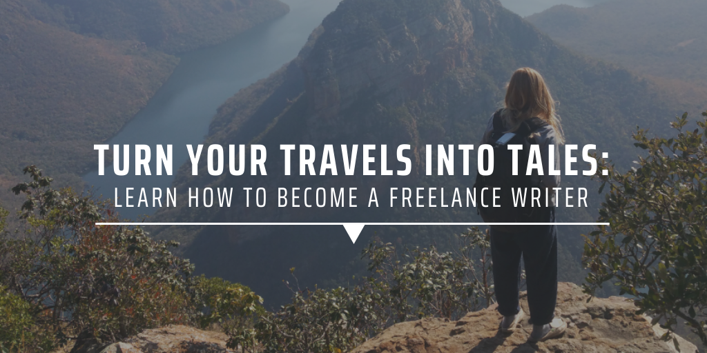 Turn your travels into tales: Learn how to become a freelance writer