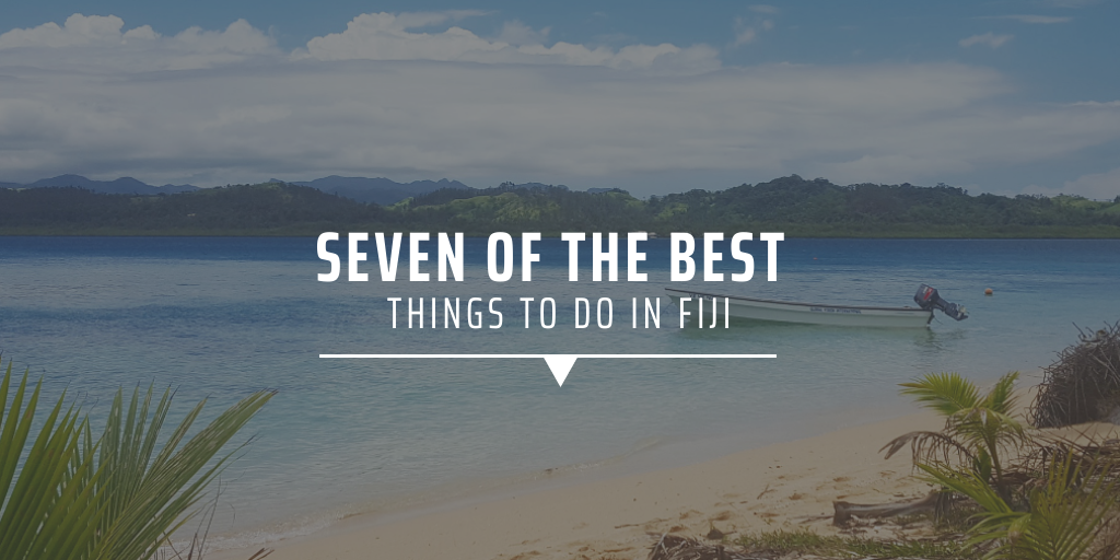 Seven of the best things to do in Fiji