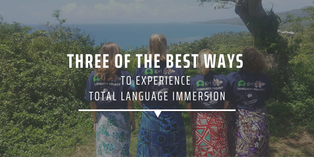 Three of the best ways to experience total language immersion