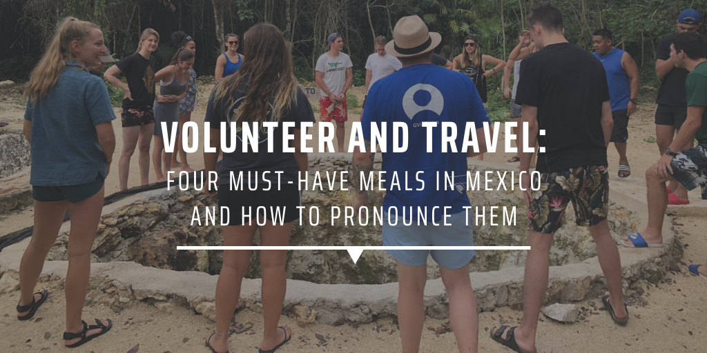 Volunteer and travel: four must have meals in Mexico and how to pronounce them